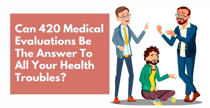 420 medical evaluations