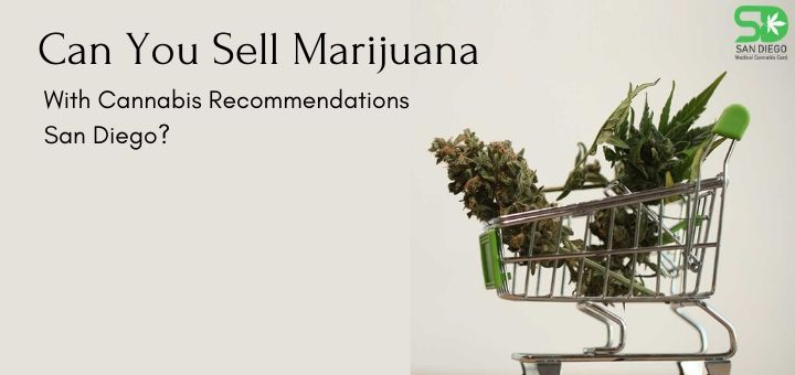 Can You Sell Marijuana With Cannabis Recommendations San Diego