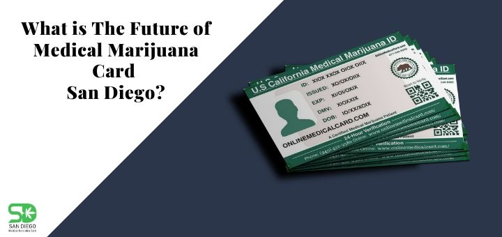 What is The Future of Medical Marijuana Card San Diego